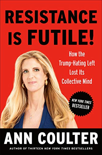 Resistance Is Futile!: How the Trump-Hating Left Lost Its Collective Mind por Ann Coulter