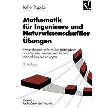 Mathematik für Ingenieure und Naturwissenschaftler, Anwendungsorientierte Übungsaufgaben aus Naturwissenschaft und Technik mit ausführlichen Lösungen (Viewegs Fachbücher der Technik)