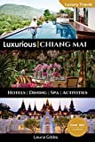 Luxurious Chiang Mai: The 5 star travel guide to hotels, dining, spa and sightseeing in Chiang Mai
