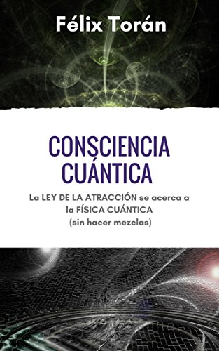 Consciencia cuántica: La ley de la atracción se acerca a la física cuántica (sin hacer mezclas) por Félix Torán