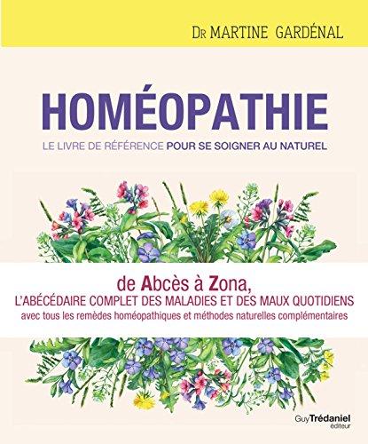 Homéopathie : Le livre de référence pour se soigner au naturel