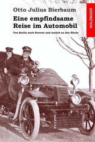 Eine empfindsame Reise im Automobil: Von Berlin nach Sorrent und zurück an den Rhein