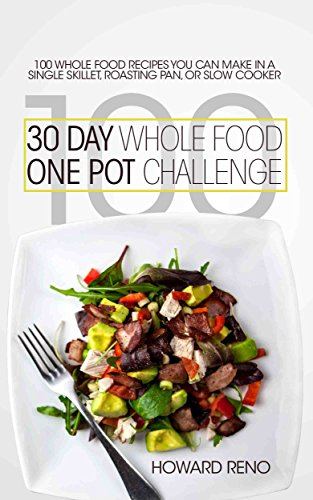 30 Day Whole Food One Pot Challenge: 100 Whole Food Recipes You Can Make In a Single Skillet, Roasting Pan, Or Slow Cooker (English Edition) Jumbo Wok