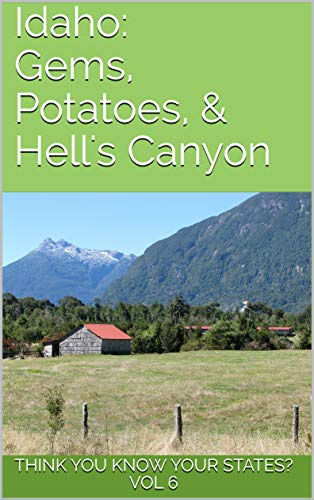 Idaho: Gems, Potatoes, & Hell's Canyon (Think You Know Your States? Book 6) (English Edition)