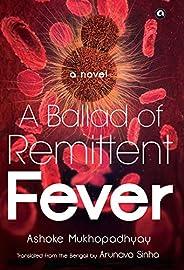 A Ballad Of Remittent Fever: A Novel