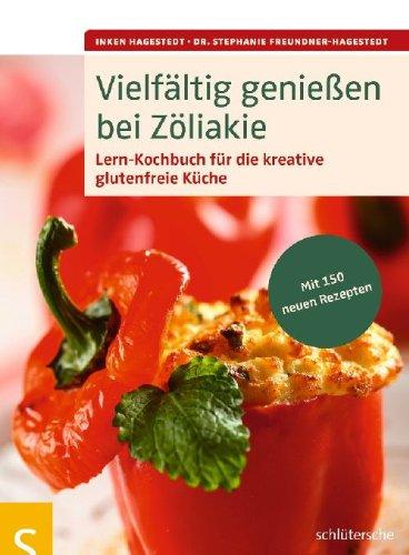 Vielfältig genießen bei Zöliakie: Lern-Kochbuch für die kreative glutenfreie Küche, Mit 150 neuen Rezepten
