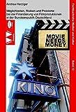 Movie Needs Money: Möglichkeiten, Risiken und Probleme der Finanzierung von Filmproduktionen in der Bundesrepublik Deutschland (Fachbuchreihe Medien und Kultur)