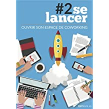 #2se lancer: OUVRIR SON ESPACE DE COWORKING (French Edition)