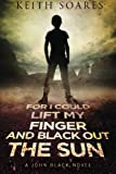 For I Could Lift My Finger and Black Out the Sun - Omnibus edition by Keith Soares (2015-04-11)