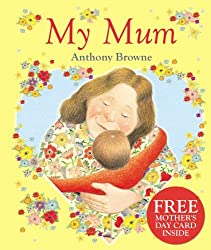 My Mum by Anthony Browne (2013-02-07)