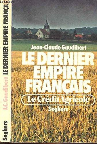 Le Dernier empire français, le Crédit agricole par Gaudibert J