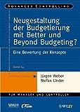Neugestaltung der Budgetierung mit Better und Beyond Budgeting?: Eine Bewertung der Konzepte (Advanced Controlling, Band 64)
