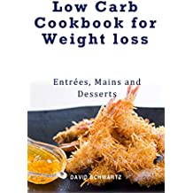 Low Carb Cookbook for Weight loss - Entrees Mains & Desserts: Healthy and delicious low carb recipes to eat well and feel great (English Edition)