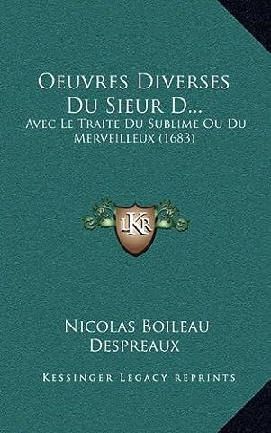 Traite Du Sublime - Oeuvres Diverses Du Sieur D...: Avec Le