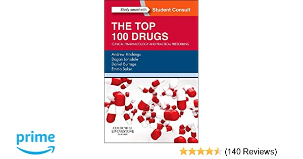 The Top 100 Drugs: Clinical Pharmacology and Practical Prescribing, 1e:  Amazon.co.uk: Andrew Hitchings BSc(Hons) MBBS PhD MRCP FHEA FFICM, Dagan  Lonsdale ...