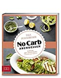 Just Delicious – No Carb Abendessen: Schlanke After-Work-Küche: schnell & supereffektiv