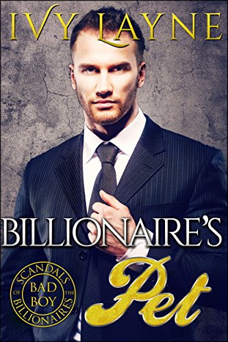 the-billionaires-pet-a-scandals-of-the-bad-boy-billionaires-romance