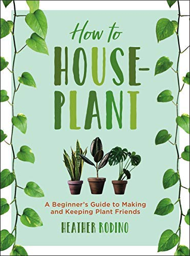 How to Houseplant: A Beginner's Guide to Making and Keeping Plant Friends (English Edition)