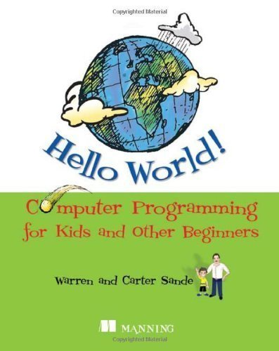 Hello World! Computer Programming for Kids and Other Beginners by Warren Sande, Carter Sande 1st (first) Edition (5/5/2009)