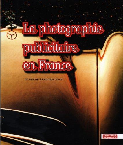 LA PHOTOGRAPHIE PUBLICITAIRE EN France. De Man Ray à Jean-Paul Goude. Catalogue d'exposition