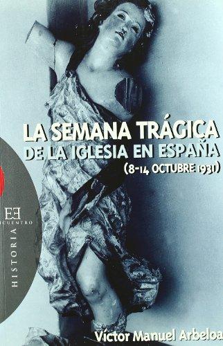 La Semana Trágica de la Iglesia en España (8-14 octubre de 1931) (Ensayo)