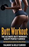 Butt Workout: The Ultimate Butt Workout. Sculpt Perfect Curves!: Get the Butt you want in less than 30 days (Butt workout, legs workout, butt exercises, legs exercise, women fitness,)