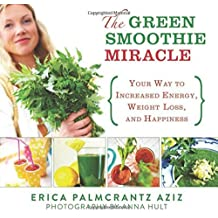 The Green Smoothie Miracle: Your Way to Increased Energy, Weight Loss, and Happiness by Erica Palmcrantz Aziz (2012-10-16)