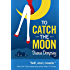 To Catch the Moon