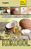 KOKOSÖL: Natürlich Gesund und Schön (zum Abnehmen, Wundermittel, Anti Aging, Mehr Energie, Superfood, Natürliche Schönheit, Herz- Kreislauf Erkrankungen)