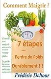 Comment Maigrir ? 7 étapes pour Perdre du Poids Durablement !!!: Conseils pour maigrir sainement et avoir un ventre plat...  Le guide des régimes alimentaires minceur indispensable.