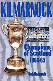 Kilmarnock: Champions of Scotland 1964-65 (Desert Island Football Histories) by [Hadgraft, Rob]