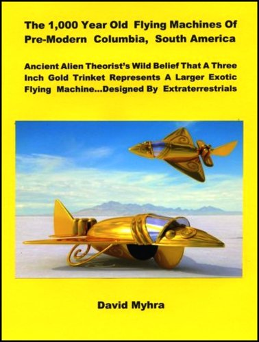 The 1,000 Year Old Flying Machines of Pre-Modern Columbia, South America: Enhanced Version, More Digital Images (English Edition) Old Flying Machine