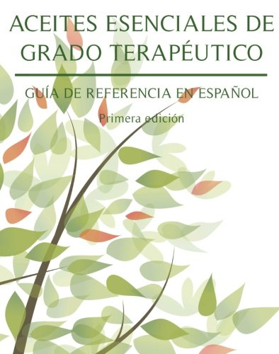 Aceites Esenciales De Grado Terapeutico: Guia De Referencia En Espanol por Irma Del Peral