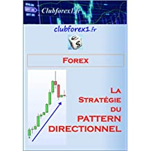 "Forex - La stratégie du ""Pattern Directionnel"" (Clubforex1 t. 16) (French Edition)"