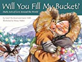 Will You Fill My Bucket? : Daily Acts of Love Around the World