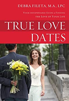 True Love Dates: Your Indispensable Guide to Finding the Love of your Life von [Fileta, Debra K.]