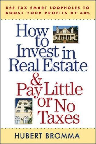 How to Invest in Real Estate And Pay Little or No Taxes: Use Tax Smart Loopholes to Boost Your Profits By 40%