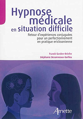 Hypnose médicale en situation difficile : Retour d'expériences conjuguées pour un perfectionnement en pratique eriksonienne