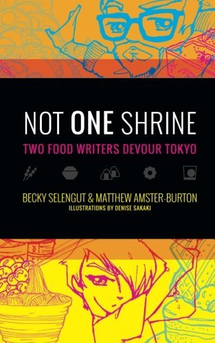 Not One Shrine: Two Food Writers Devour Tokyo by Becky Selengut (2016-04-28)