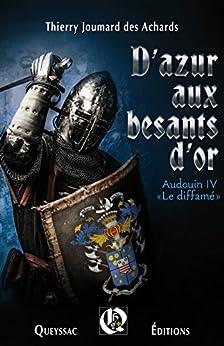 """D'azur aux besants d'or: """"Audoin IV """" le diffamé par [des Achards, Thierry Joumard]"""