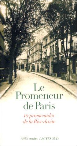Le Promeneur de Paris : 10 promenades de la rive droite