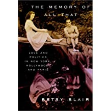 The Memory of All That: Love and Politics in New York, Hollywood, and Paris