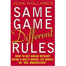 Same Game, Different Rules: How to Get Ahead Without Being a Bully Broad, Ice Queen, or Ms. Understood by Jean Hollands (2001-08-20)
