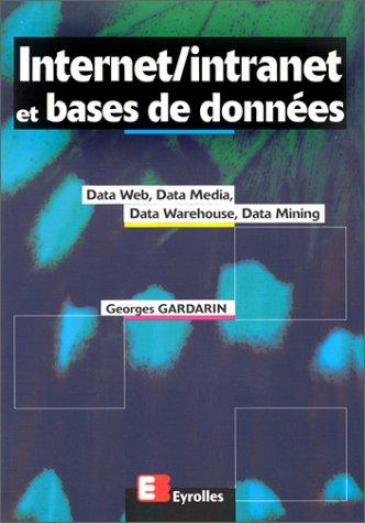 Internet, Intranet et bases de données. Data Web, Data Media, Data Warehouse, Data Mining