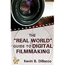 The Real World Guide to Digital Filmmaking