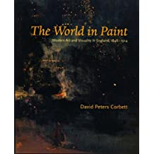 The World in Paint: Modern Art and Visuality in England 1848-1914