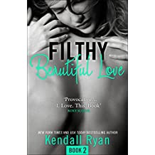Filthy Beautiful Love (Filthy Beautiful Series, Book 2)