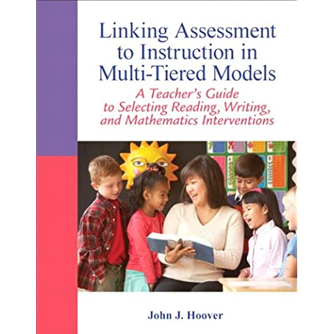 Linking Assessment to Instruction in Multi-Tiered Models: A Teacher's Guide to Selecting, Reading, Writing, and Mathematics