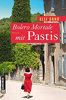 Bolero Mortale mit Pastis: Roman (Frauenromane im GMEINER-Verlag) von [Sand, Elli]