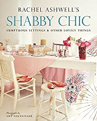 Shabby Chic: Sumptuous Settings and Other Lovely Things by ASHWELL RACHEL (2015-08-01)